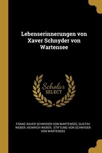 Lebenserinnerungen von Xaver Schnyder von Wartensee, Franz Xaver Schnyder von Wartensee, Gustav Weber, Heinrich Weber обложка-превью