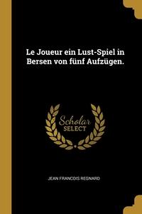 Le Joueur ein Lust-Spiel in Bersen von fünf Aufzügen., Jean Francois Regnard обложка-превью