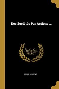 Des Sociétés Par Actions ..., Emile Vincens обложка-превью