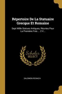 Répertoire De La Statuaire Grecque Et Romaine: Sept Mille Statues Antiques, Réunies Pour La Première Fois ... 2 V..., Salomon Reinach обложка-превью
