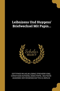 Leibnizens Und Huygens' Briefwechsel Mit Papin..., Готфрид Вильгельм Лейбниц, Christiaan Huygens, Denis Papin обложка-превью