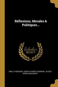 Réflexions, Morales & Politiques..., Emile Theodore Joseph Hubert Banning, Alexis Henri Brialmont обложка-превью