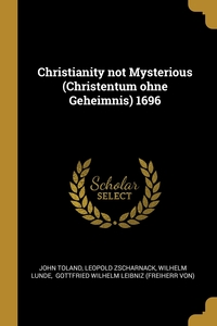 Christianity not Mysterious (Christentum ohne Geheimnis) 1696, John Toland, Leopold Zscharnack, Wilhelm Lunde обложка-превью