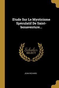 Etude Sur Le Mysticisme Spéculatif De Saint-bonaventure..., Jean Richard обложка-превью
