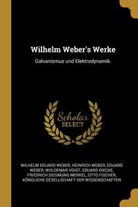 Wilhelm Weber's Werke: Galvanismus und Elektrodynamik., Wilhelm Eduard Weber, Heinrich Weber, Eduard Weber обложка-превью