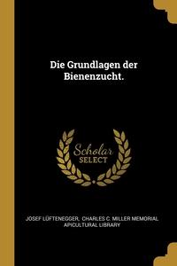 Die Grundlagen der Bienenzucht., Josef Luftenegger, Charles C. Miller Memorial Apicultural обложка-превью