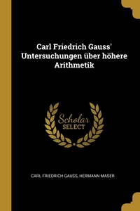 Carl Friedrich Gauss' Untersuchungen über höhere Arithmetik, Carl Friedrich Gauss, Hermann Maser обложка-превью