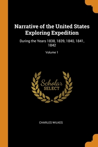 Narrative of the United States Exploring Expedition: During the Years 1838, 1839, 1840, 1841, 1842; Volume 1, Charles Wilkes обложка-превью