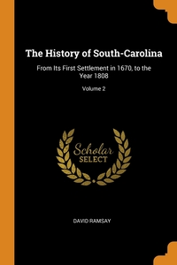 The History of South-Carolina: From Its First Settlement in 1670, to the Year 1808; Volume 2, David Ramsay обложка-превью