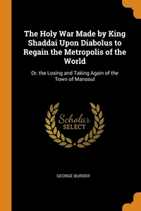 The Holy War Made by King Shaddai Upon Diabolus to Regain the Metropolis of the World: Or, the Losing and Taking Again of the Town of Mansoul, George Burder обложка-превью