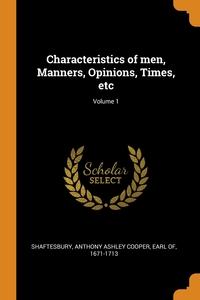 Characteristics of men, Manners, Opinions, Times, etc; Volume 1, Anthony Ashley Cooper Earl Shaftesbury обложка-превью