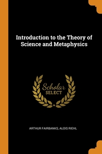 Introduction to the Theory of Science and Metaphysics, Arthur Fairbanks, Alois Riehl обложка-превью