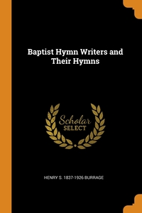 Baptist Hymn Writers and Their Hymns, Henry S. 1837-1926 Burrage обложка-превью