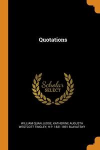 Quotations, William Quan Judge, Katherine Augusta Westcott Tingley, H P. 1831-1891 Blavatsky обложка-превью