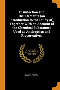 Disinfection and Disinfectants (an Introduction to the Study of), Together With an Account of the Chemical Substances Used as Antiseptics and Preservatives, Samuel Rideal обложка-превью