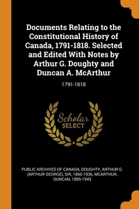 Documents Relating to the Constitutional History of Canada, 1791-1818. Selected and Edited With Notes by Arthur G. Doughty and Duncan A. McArthur: 1791-1818, Public Archives of Canada, Arthur G. Doughty, Duncan McArthur обложка-превью