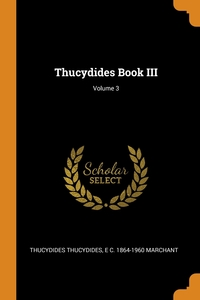 Thucydides Book III; Volume 3, Thucydides Thucydides, E C. 1864-1960 Marchant обложка-превью