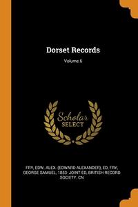 Dorset Records; Volume 6, Edw Alex. ed Fry, George Samuel Fry, British Record Society. cn обложка-превью