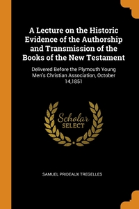 Книга под заказ: «A Lecture on the Historic Evidence of the Authorship and Transmission of the Books of the New Testament»