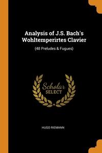 Analysis of J.S. Bach's Wohltemperirtes Clavier: (48 Preludes & Fugues), Hugo Riemann обложка-превью