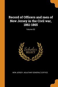 Record of Officers and men of New Jersey in the Civil war, 1861-1865; Volume 02, New Jersey. Adjutant-General's Office обложка-превью
