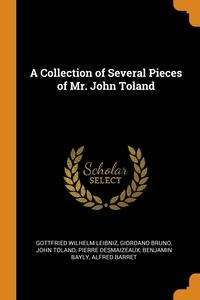A Collection of Several Pieces of Mr. John Toland, Gottfried Wilhelm Leibniz, Giordano Bruno, John Toland обложка-превью