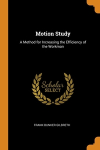Motion Study: A Method for Increasing the Efficiency of the Workman, Frank Bunker Gilbreth обложка-превью