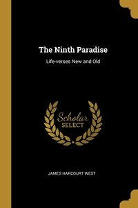 The Ninth Paradise: Life-verses New and Old, James Harcourt West обложка-превью