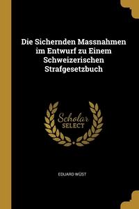 Die Sichernden Massnahmen im Entwurf zu Einem Schweizerischen Strafgesetzbuch, Eduard Wust обложка-превью