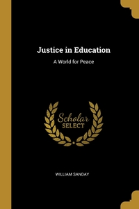 Justice in Education: A World for Peace, William Sanday обложка-превью