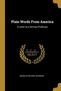 Plain Words From America: A Letter to a German Professor, Douglas Wilson Johnson обложка-превью