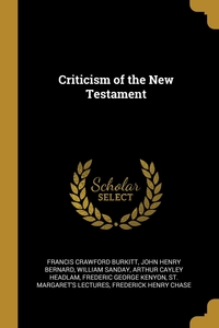 Criticism of the New Testament, Francis Crawford Burkitt, John Henry Bernard, William Sanday обложка-превью