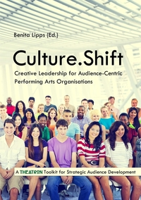 Книга под заказ: «Culture.Shift. Creative Leadership for Audience-Centric Performing Arts Organisations»