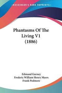 Phantasms Of The Living V1 (1886), Edmund Gurney, Frederic William Henry Myers, Frank Podmore обложка-превью