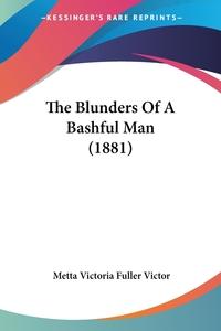 The Blunders Of A Bashful Man (1881), Metta Victoria Fuller Victor обложка-превью