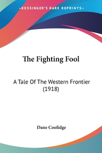 The Fighting Fool: A Tale Of The Western Frontier (1918), Dane Coolidge обложка-превью