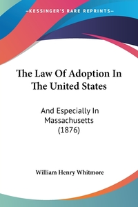 The Law Of Adoption In The United States: And Especially In Massachusetts (1876), William Henry Whitmore обложка-превью