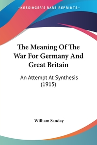 The Meaning Of The War For Germany And Great Britain: An Attempt At Synthesis (1915), William Sanday обложка-превью