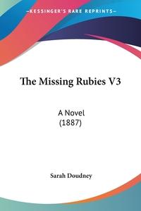 The Missing Rubies V3: A Novel (1887), Sarah Doudney обложка-превью