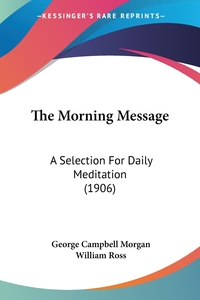 The Morning Message: A Selection For Daily Meditation (1906), George Campbell Morgan, William Ross обложка-превью