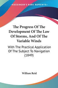 The Progress Of The Development Of The Law Of Storms, And Of The Variable Winds: With The Practical Application Of The Subject To Navigation (1849), William Reid обложка-превью