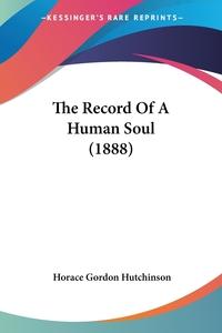 The Record Of A Human Soul (1888), Horace Gordon Hutchinson обложка-превью