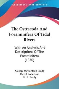 The Ostracoda And Foraminifera Of Tidal Rivers: With An Analysis And Descriptions Of The Foraminifera (1870), George Stewardson Brady, David Robertson, H. B. Brady обложка-превью