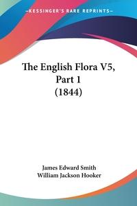 The English Flora V5, Part 1 (1844), James Edward Smith, William Jackson Hooker обложка-превью