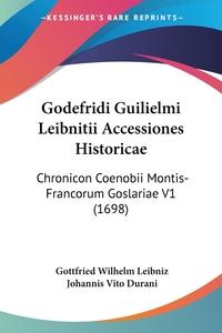 Godefridi Guilielmi Leibnitii Accessiones Historicae: Chronicon Coenobii Montis-Francorum Goslariae V1 (1698), Gottfried Wilhelm Leibniz, Johannis Vito Durani обложка-превью