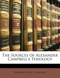 Книга под заказ: «The Sources of Alexander Campbell's Theology»