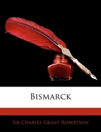 Bismarck, Charles Grant Robertson обложка-превью
