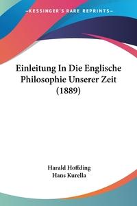 Einleitung In Die Englische Philosophie Unserer Zeit (1889), Harald Hoffding, Hans Kurella обложка-превью