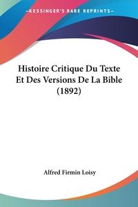 Histoire Critique Du Texte Et Des Versions De La Bible (1892), Alfred Firmin Loisy обложка-превью