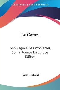 Le Coton: Son Regime, Ses Problemes, Son Influence En Europe (1863), Louis Reybaud обложка-превью